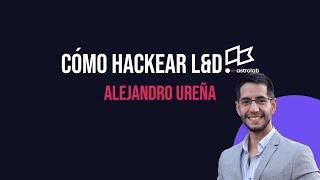 E2. Cómo Hackear L&D (Feat. Alejandro Ureña).