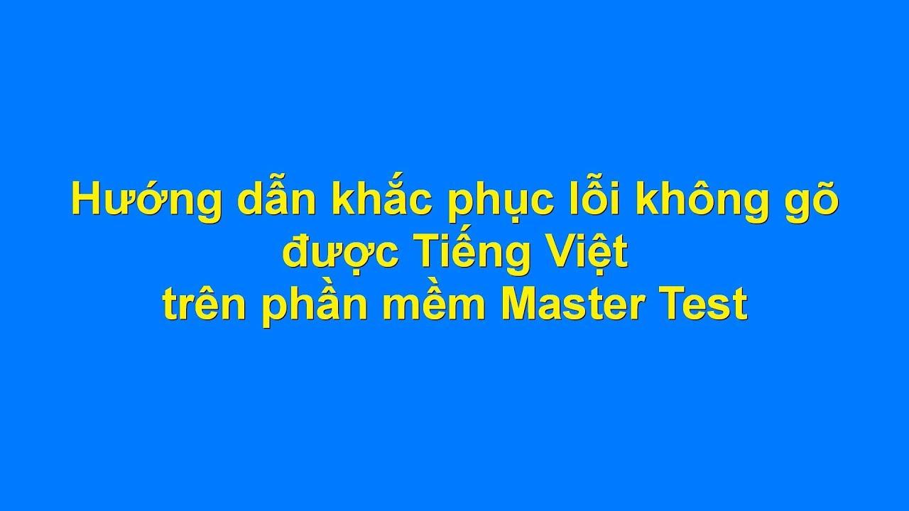 Hướng dẫn khắc phục lỗi không gõ được Tiếng Việt trên phần mềm Master Test