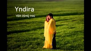 Yndira - Yeh ishq hai (This love,like this)