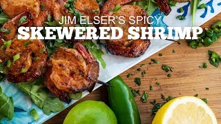 Jim Elser's Spicy Shrimp Skewers
