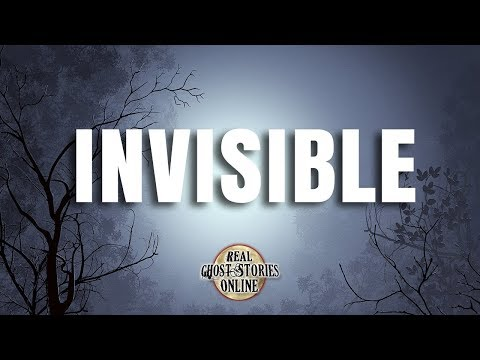 Invisible | Ghost Stories, Paranormal, Supernatural, Hauntings, Horror