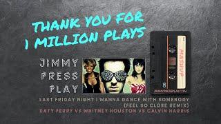 Last Friday Night I Wanna Feel So Close With Somebody (Whitney Houston, Katy Perry, Calvin Harris)