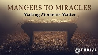 Thrive Church, Mangers to Miracles, Part 3, 12-20-2020