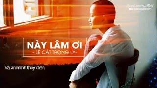 Lyrics || Này Lâm Ơi || Lê Cát Trọng Lý