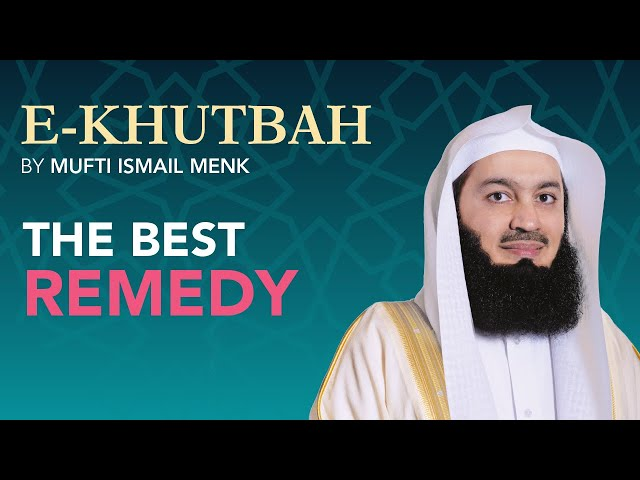The Best Remedy - eKhutbah - Mufti Menk