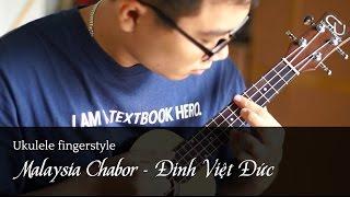 Ukulele Fingerstyle - MALAYSIA CHABOR (Đinh Việt Đức)