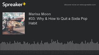#33: Why & How to Quit a Soda Pop Habit