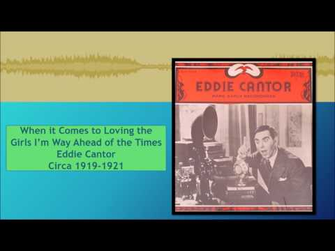 When it Comes to Loving the Girls I'm Way Ahead of the Times--Eddie Cantor