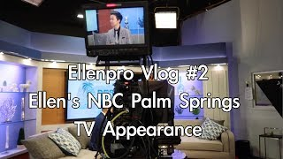 Ellenpro Vlog #2: Ellen's NBC Palm Springs TV Appearance