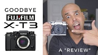 Saying Goodbye To The Fuji Xt3.  My Thoughts.