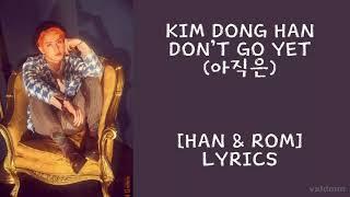 Kim Dong Han  김동한  - Dont Go Yet  아직은   Han,rom  Lyrics