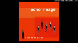Watch Echo Image Need To Be Proud video