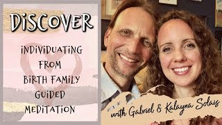 Discover: Individuating From Birth Family Guided Meditation | Gabriel & Kalayna Solais