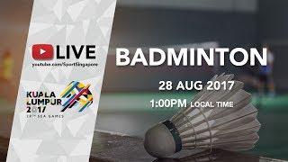 Badminton Singles, Doubles and Mixed Doubles Semi-Finals   29th SEA Games 2017