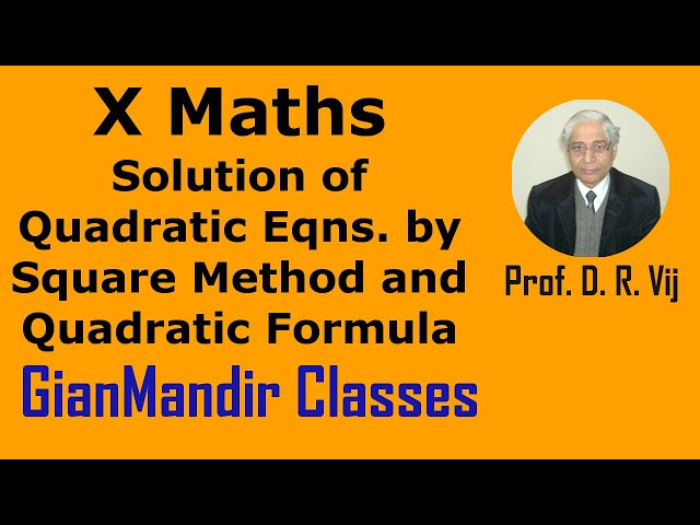 X Maths | Solution of Quadratic Eqns. by Square Method and Quadratic Formula by Preeti Ma'am