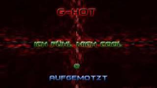 G-Hot - Ich fühl mich Cool @ Aufgemotzt !