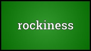 Rockiness Meaning