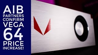 AIB Partners Confirm Vega 64 Price Increase!! Should you buy or wait for Vega 56?