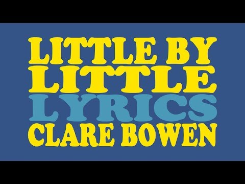 Little by Little - Clare Bowen [lyrics]
