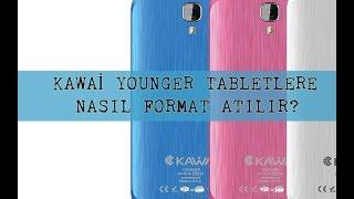 Kawai Younger Tabletlere Nasıl Format Atılır?