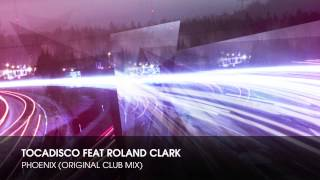 Tocadisco feat Roland Clark - Phoenix (Original Club Mix)