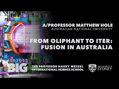 From Oliphant to ITER: Fusion in Australia — A/Prof Matthew Hole, ISS2015