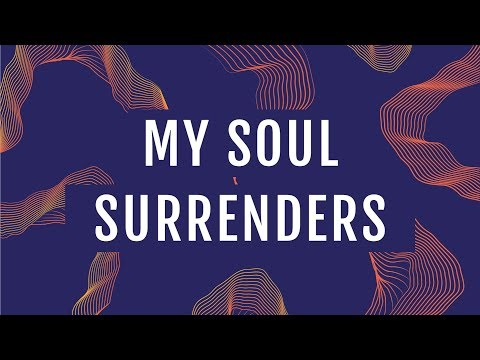 JPCC Worship - My Soul Surrenders (Official Lyrics Video)