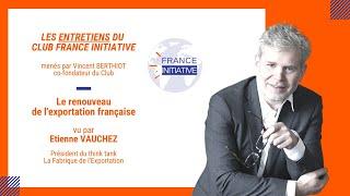 Les Entretiens du CFI : le renouveau de l'exportation française avec Etienne VAUCHEZ