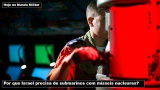 Por que Israel precisa de submarinos com mísseis nucleares?