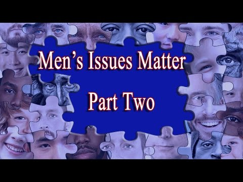 Men's Issues Matter Part Two
