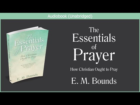 The Essentials of Prayer | E M Bounds | Free Christian Audiobook