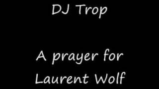 DJ Trop - A prayer for Laurent Wolf