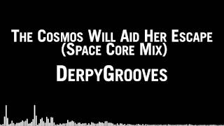 DerpyGrooves - The Cosmos Will Aid Her Escape (Space Core Mix)