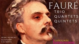 Fauré - Chamber Music : Trio, Quartet, Quintet + P° (Century's rec. : Jean Hubeau, Quatuor Via Nova)
