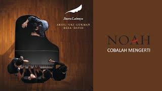 NOAH - Cobalah Mengerti (Official Audio)