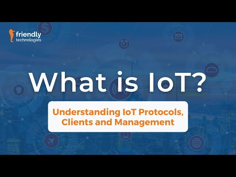 What is IoT? Understanding IoT Protocols, Clients and Management