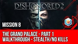 Dishonored 2 Walkthrough Mission 8 - The Grand Palace - Part 1 (Emily / Stealth / No Kills)