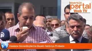 Mersin Devlet Hastanesi Güvenlikçileri Bıçaklı Saldırıyı Protesto Etti