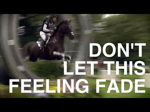 Don't Let This Feeling Fade: Rolex & Burghley 4 Star Eventing Mashup