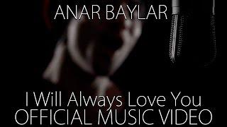 Anar Baylar - I Will Always Love You (Music Video)