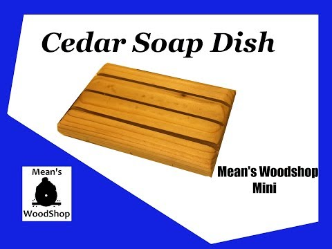Make A Cedar Soap Dish - Mean's  Mini