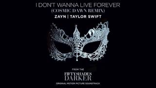 Zayn & Taylor Swift -  I Don't Wanna Live Forever (Cosmic Dawn Remix)