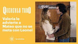 Quererlo todo: Valeria le asegura a Mateo que su vida corre peligro | C-101 | Las Estrellas
