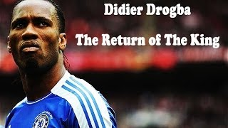 Didier Drogba - The Return of The King