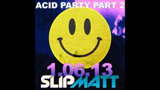 ACID PARTY PART 2 - DJ SLIPMATT - 2-HOUR OLD SKOOL ACID HOUSE MIX