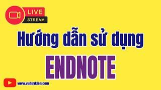 Hướng dẫn sử dụng Endnote | TS.BS.Vũ Duy Kiên