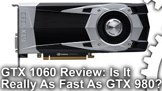 Nvidia GeForce GTX 1060 Review: Faster Than RX 480 and GTX 980?