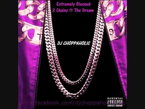 2 Chainz ft The Dream - Extremely Blessed screwed & chopped  DJ CHOPPAHOLIC