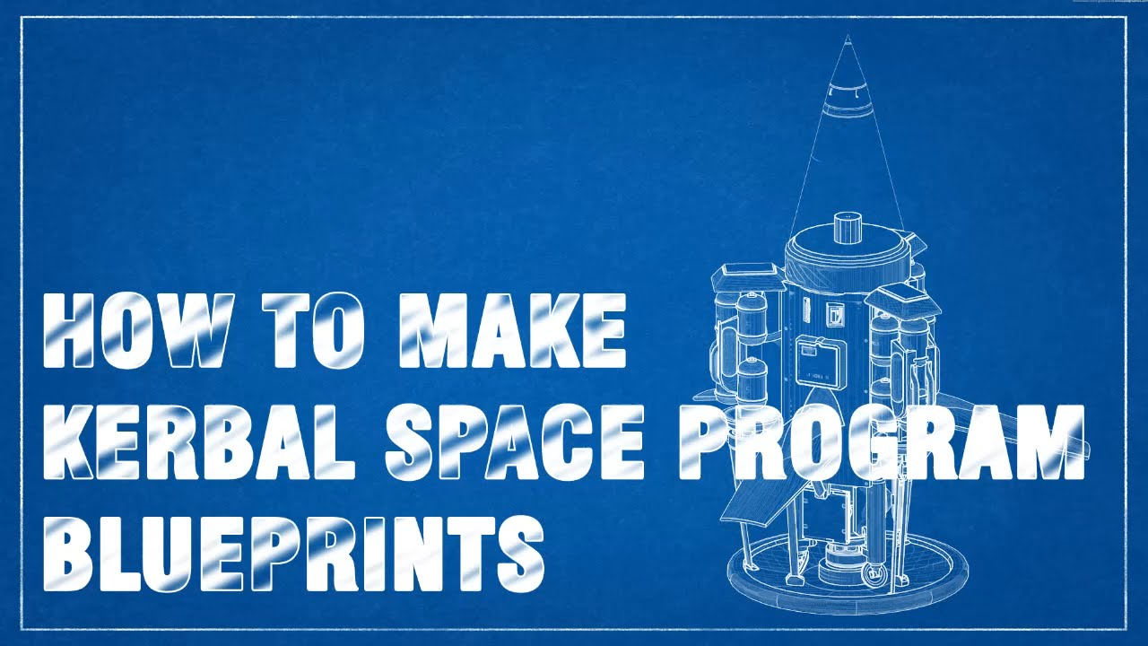 how to make blueprints for your kerbal space program ship - How Do You Make Blueprints
