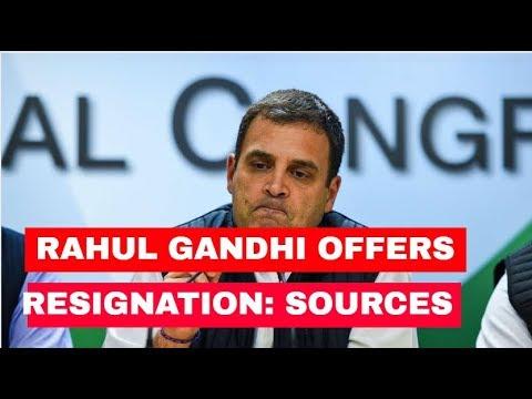 Congress President Rahul Gandhi offers resignation: Sources
